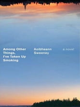 Among Other Things, I've Taken Up Smoking ebook by Aoibheann Sweeney