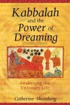 Kabbalah and the Power of Dreaming ebook by Catherine Shainberg