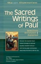 The Sacred Writings of Paul - Selections Annotated & Explained ebook by Ron Miller