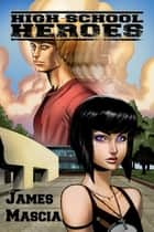 High School Heroes ebook by James Mascia