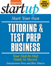 Start Your Own Tutoring and Test Prep Business - Your Step-By-Step Guide to Success ebook by Entrepreneur Press