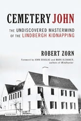 Cemetery John: The Undiscovered Mastermind Behind the Lindbergh Kidnapping ebook by Robert Zorn
