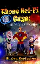 Those Sci-Fi Guys - The Parody From Space ebook by Ray Carissimo