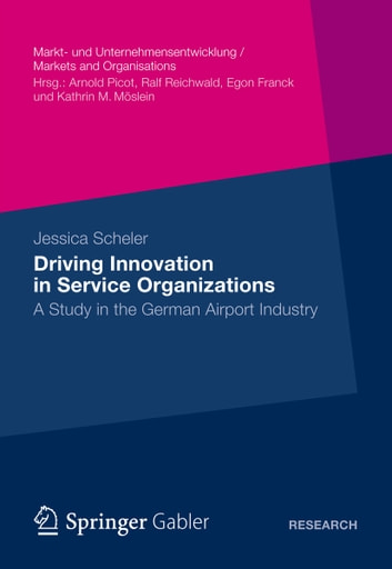 Driving Innovation in Service Organisations - A Study in the German Airport Industry ebook by Jessica Scheler