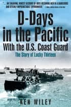 D-Days in the Pacific With the US Coastguard ebook by Ken Wiley
