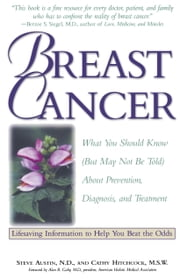 Breast Cancer - What You Should Know (But May Not Be Told) About Prevention, Diagnosis, and Trea tment ebook by Cathy Hitchcock, M.S.W.,Steve Austin, N.D.