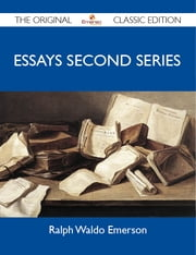 Essays Second Series - The Original Classic Edition ebook by Emerson Ralph