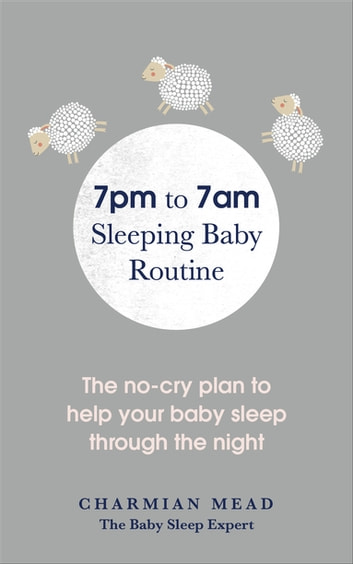 7pm To 7am Sleeping Baby Routine Ebook By Charmian Mead