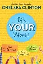 It's Your World - Get Informed, Get Inspired & Get Going! ebook by