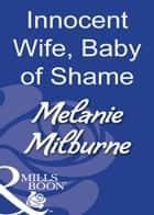 Innocent Wife, Baby Of Shame (Mills & Boon Modern) 電子書 by Melanie Milburne