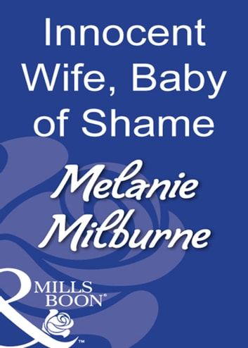 Innocent Wife, Baby Of Shame (Mills & Boon Modern) eBook by Melanie Milburne