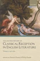 The Oxford History of Classical Reception in English Literature ebook by Patrick Cheney,Philip Hardie