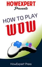 How To Play WoW ebook by HowExpert