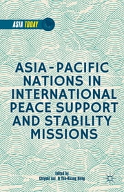 Asia-Pacific Nations in International Peace Support and Stability Missions ebook by Chiyuki Aoi,Yee-Kuang Heng