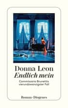 Endlich mein - Commissario Brunettis vierundzwanzigster Fall ebook by Donna Leon