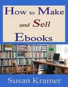 How to Make and Sell Ebooks ebook by Susan Kramer