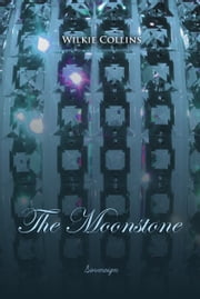 The Moonstone - A Romance ebook by Wilkie Collins