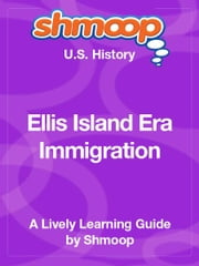 Shmoop US History Guide: Ellis Island Era Immigration ebook by Shmoop