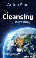 The Cleansing ebook by Anton Eine