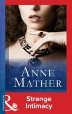 Strange Intimacy (Mills & Boon Modern) (The Anne Mather Collection) ebook by Anne Mather