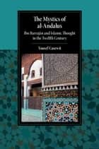 The Mystics of al-Andalus - Ibn Barrajān and Islamic Thought in the Twelfth Century ebook by Yousef Casewit
