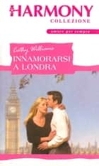 Innamorarsi a Londra - Harmony Collezione ebook by Cathy Williams
