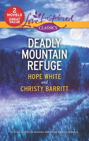 Deadly Mountain Refuge - A 2-in-1 Collection ebook by Hope White, Christy Barritt