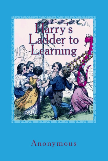 "Harry's Ladder to Learning - ""[With Two Hundred Thirty Illustrations"" eBook by Anonymous Anonymous"