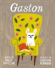 Gaston - with audio recording ebook by Christian Robinson, Kelly DiPucchio