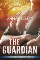 The Guardian - A Wounded Warrior Novel ekitaplar by Anna del Mar