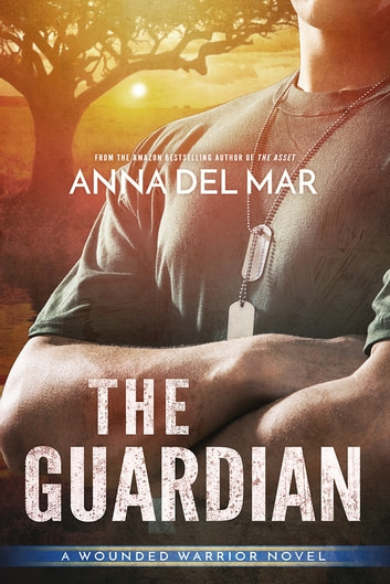 The Guardian - A Wounded Warrior Novel ebook by Anna del Mar