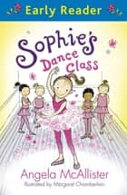 Sophie's Dance Class ebook by Angela McAllister, Margaret Chamberlain