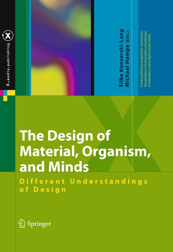 The Design of Material, Organism, and Minds - Different Understandings of Design ebook by