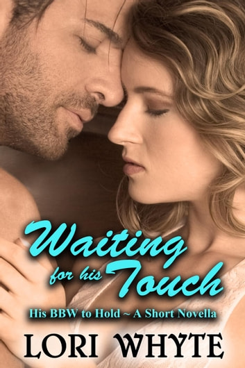 Waiting for his Touch - His BBW to Hold, #4 ebook by Lori Whyte