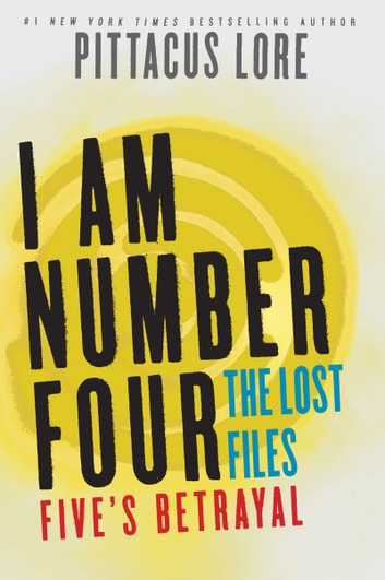 I Am Number Four: The Lost Files: Five's Betrayal ebook by Pittacus Lore