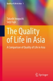 The Quality of Life in Asia - A Comparison of Quality of Life in Asia ebook by Takashi Inoguchi,Seiji Fujii