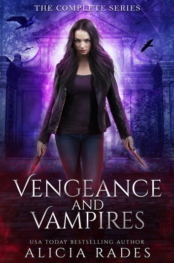 Vengeance and Vampires: The Complete Series eBook by Alicia Rades