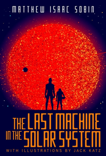 The Last Machine in the Solar System ebook by Matthew Isaac Sobin