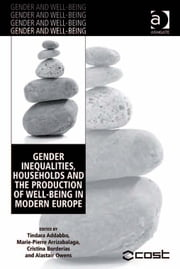 Gender Inequalities, Households and the Production of Well-Being in Modern Europe ebook by Assoc Prof Tindara Addabbo,Dr Alastair Owens,Ms Marie-Pierre Arrizabalaga,Dr Cristina Borderías,Dr Cristina Borderías,Professor Bernard Harris