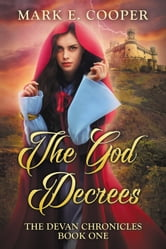 The God Decrees - Devan Chronicles Part 1 ebook by Mark E. Cooper