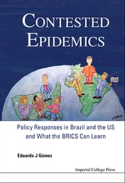 Contested Epidemics - Policy Responses in Brazil and the US and What the BRICS Can Learn ebook by Eduardo J Gómez
