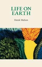 Life on Earth ebook by Derek Mahon
