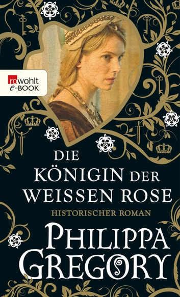Die Königin der Weißen Rose eBook by Philippa Gregory