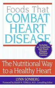 Foods That Combat Heart Disease - The Nutritional Way to a Healthy Heart ebook by Lynn Sonberg