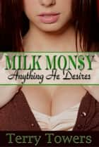 Milk Money: Anything He Desires ebook by Terry Towers