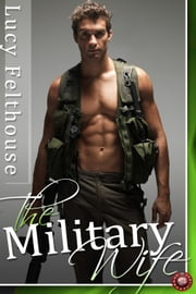 The Military Wife - Three Military Erotic Romance Stories ebook by Lucy Felthouse
