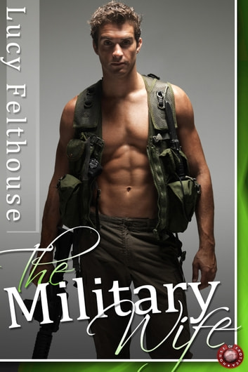 The Military Wife Three Military Erotic Romance Stories Ebook By Lucy Felthouse