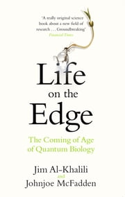 Life on the Edge - The Coming of Age of Quantum Biology ebook by Jim Al-Khalili, Johnjoe McFadden
