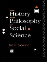 The History and Philosophy of Social Science ebook by H. Scott Gordon