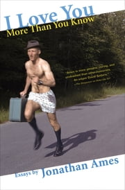 I Love You More Than You Know - Essays ebook by Jonathan Ames